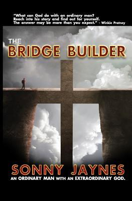 The Bridge Builder: Life of an Ordinary Man Sonny Jaynes