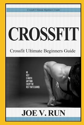 Crossfit: Crossfit Ultimate Beginners Guide Joe V Run