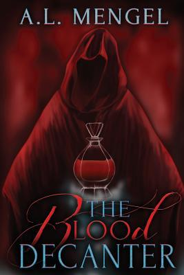 The Blood Decanter  by  A L Mengel