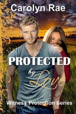 Protected Love by Carolyn Rae