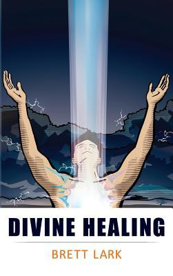 Divine Healing Brett Lark
