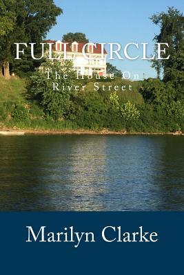 Full Circle: The House on River Street Marilyn Clarke
