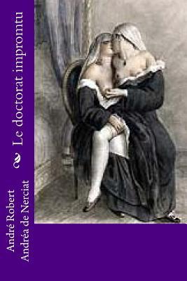 Le Doctorat Impromtu  by  M Andre Robert Andrea De Nerciat