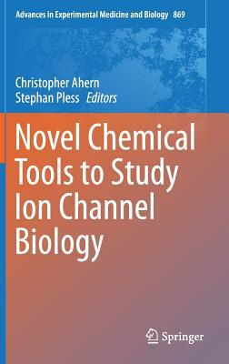 Novel Chemical Tools to Study Ion Channel Biology  by  Christopher Ahern