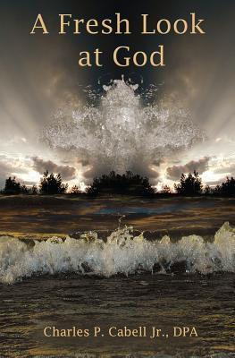 A Fresh Look at God  by  Charles P Cabell Jr