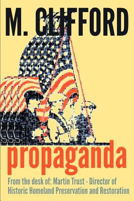 Propaganda: From the Desk Of: Martin Trust - Director of Historic Homeland Preservation and Restoration  by  M Clifford