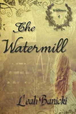 The Watermill  by  Leah Banicki