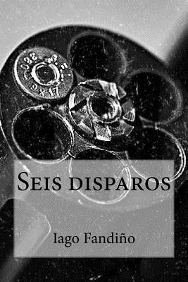 Seis Disparos  by  Iago Fandiño
