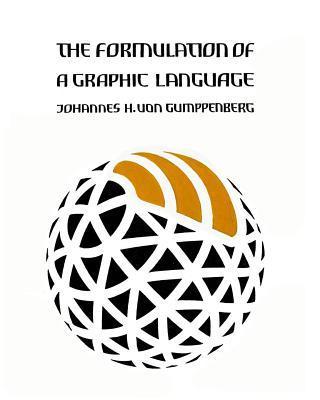 The Formulation of a Graphic Language  by  Johannes H Von Gumppenberg