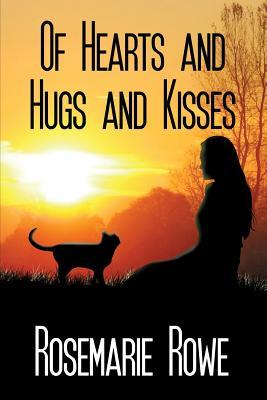 Of Hearts and Hugs and Kisses  by  Rosemarie Rowe