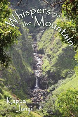 Whispers on the Mountain  by  Kapua Janai