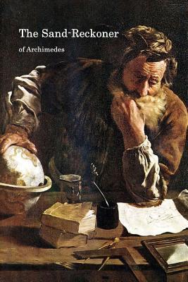 The Sand-Reckoner: Dimensio Circuli  by  Archimedes