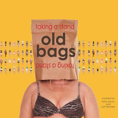 Old Bags Taking a Stand  by  Faith Baum