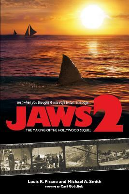 Jaws 2: The Making of the Hollywood Sequel  by  Louis R. Pisano