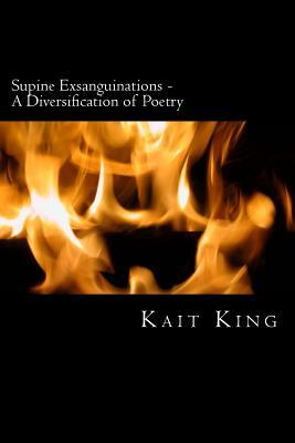 Supine Exsanguinations - A Diversification of Poetry  by  Kait King