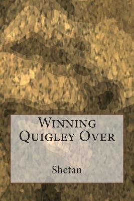 Winning Quigley Over Shetan