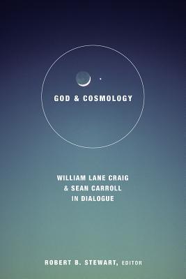 God and Cosmology: William Lane Craig and Sean Carroll in Dialogue Robert B Stewart