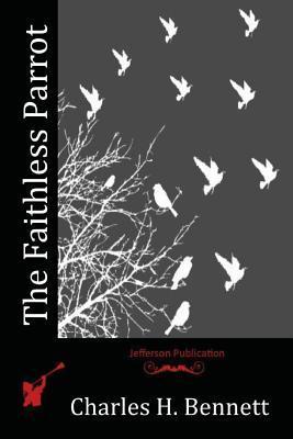 The Faithless Parrot Charles H Bennett