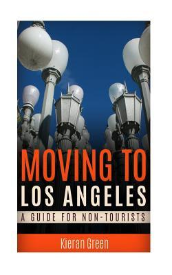 Moving to Los Angeles: A Guide for Non-Tourists Kieran Green
