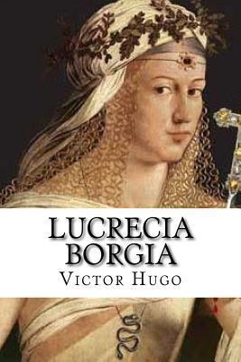 Lucrecia Borgia  by  Victor Hugo