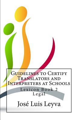 Guidelines to Certify Translators and Interpreters at Schools: Lexicon Book 2 - Legal  by  Jose Luis Leyva