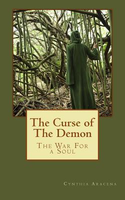 The Curse of the Demon: The War for a Soul  by  Cynthia Aracena