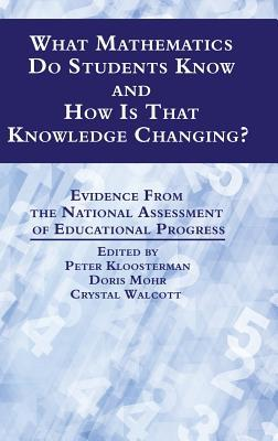 What Mathematics Do Students Know and How Is That Knowledge Changing? Evidence from the National Assessment of Educational Progress  by  Peter Kloosterman