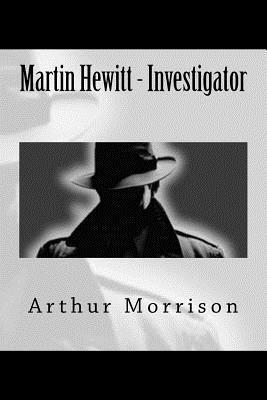 Martin Hewitt - Investigator  by  Arthur Morrison