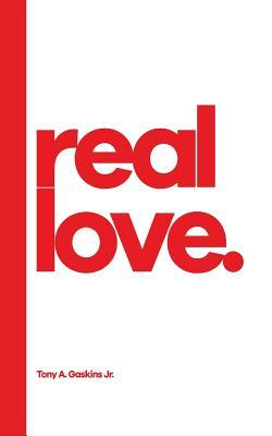 Real Love  by  Tony a Gaskins Jr