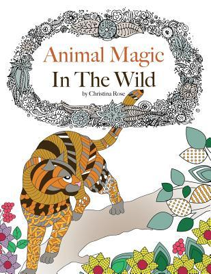 Animal Magic: In the Wild. Anti-Stress Animal Art Therapy  by  Christina Rose