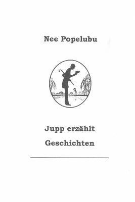 Jupp Erzaehlt Geschichten  by  Nee Popelubu