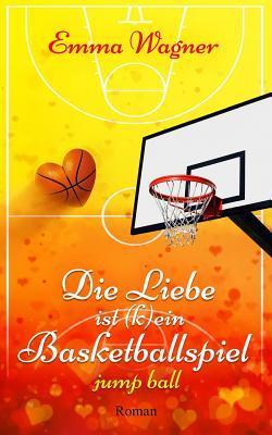 Die Liebe Ist (K)Ein Basketballspiel Emma Wagner