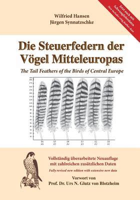 Die Steuerfedern Der Vogel Mitteleuropas: The Tail Feathers of the Birds of Central Europe  by  Jurgen Synnatzschke