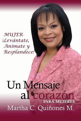 Un Mensaje Al Corazon: Para Mujeres  by  Martha C. Quinones M.