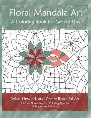 Floral Mandala Art: A Coloring Book for Grown Ups Kathy Burns-Millyard
