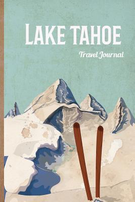 Lake Tahoe Travel Journal: Wanderlust Lana Barce