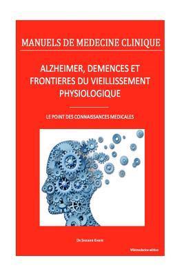 Alzheimer, Demences Et Frontieres Du Vieillissement Physiologique: Le Point Des Connaissances Medicales Dr Shanan Khairi
