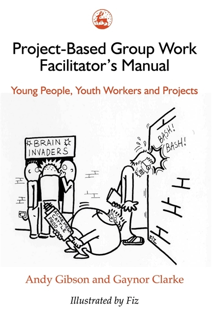 Project-Based Group Work Facilitators Manual: Young People, Youth Workers and Projects  by  Andy Gibson