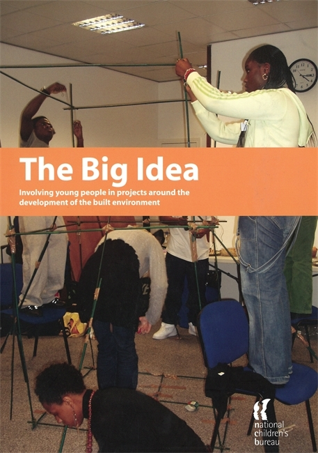 The Big Idea: Involving young people in projects around the development of the built environment Rachel Monaghan