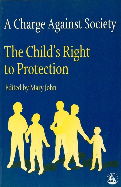 A Charge Against Society: The Childs Right to Protection Mary John