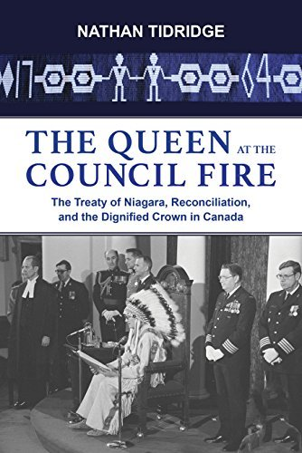 The Queen at the Council Fire: The Treaty of Niagara, Reconciliation, and the Dignified Crown in Canada  by  Nathan Tidridge