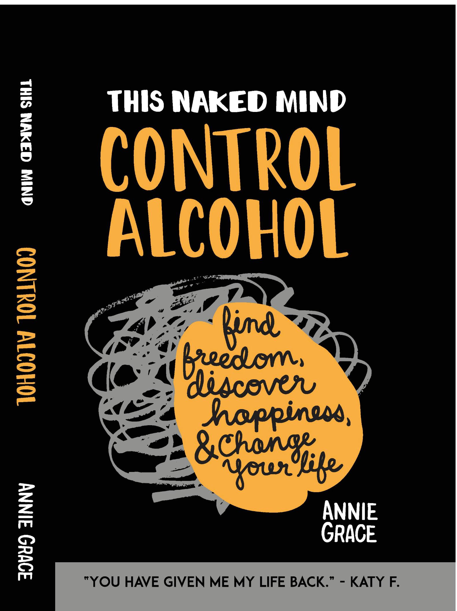 This Naked Mind: Alcohol Exposed Drink Less, Find Freedom, Discover Happiness And Change Your Life.  by  Annie Grace