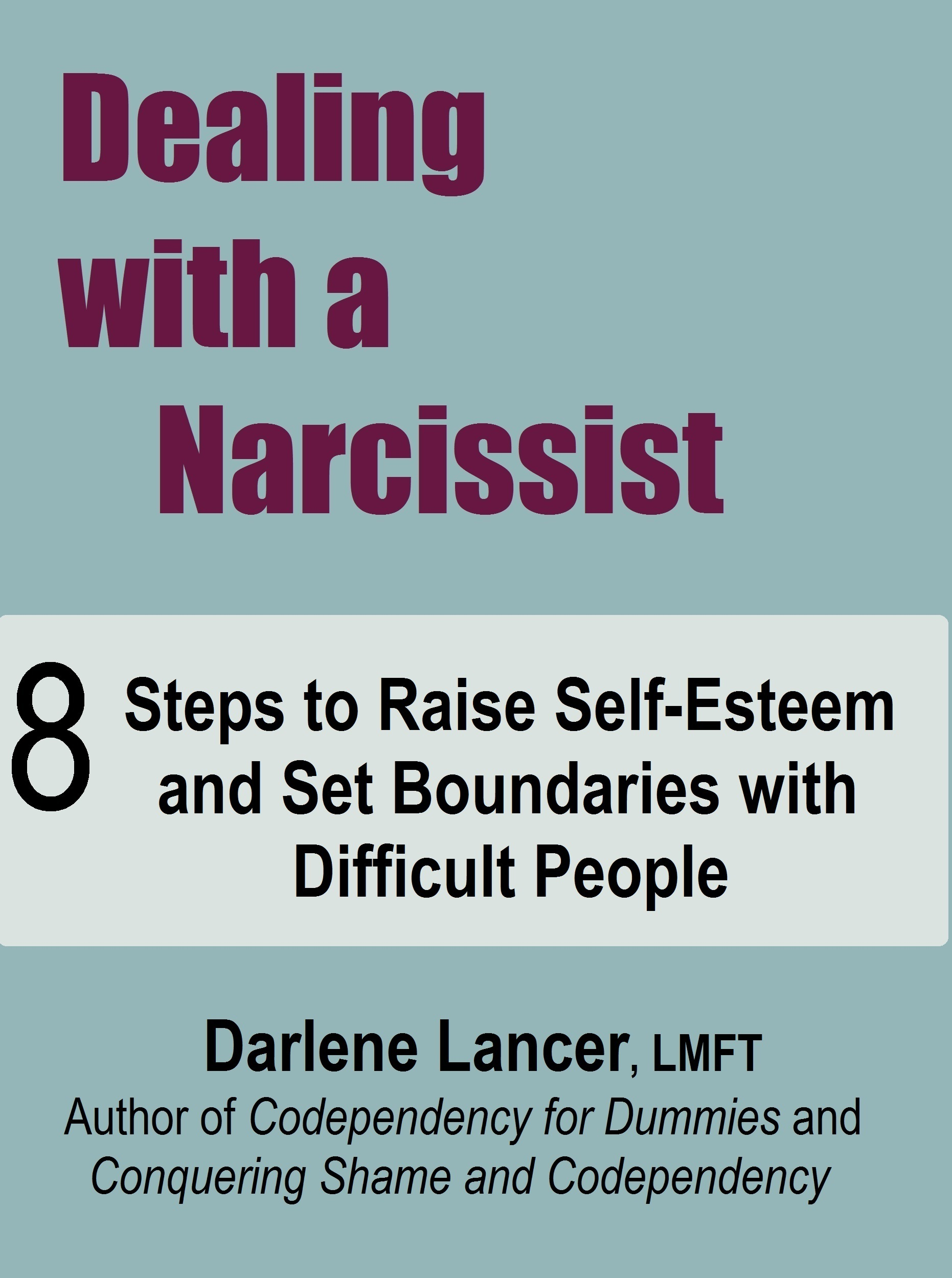 Dealing with a Narcissist: 8 Steps to Raise Self-Esteem and Set Boundaries with Difficult People  by  Darlene Lancer JD LMFT