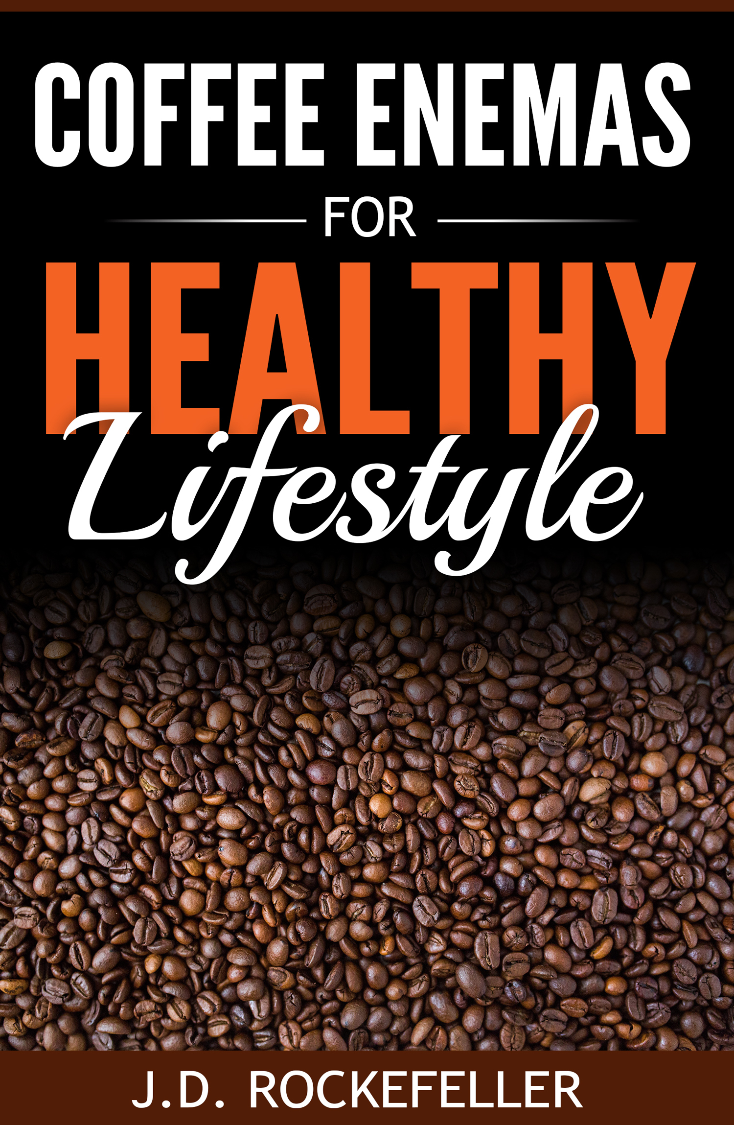 Coffee Enema for Healthy Lifestyle  by  J.D. Rockefeller