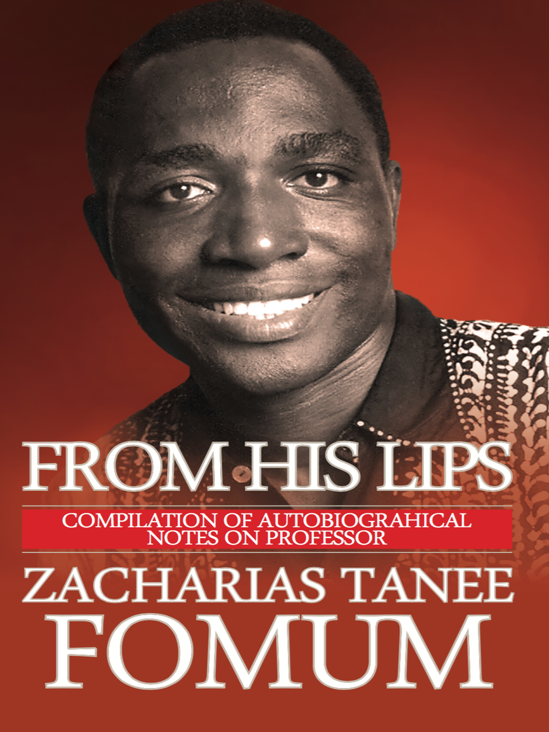 From His Lips: Compilation of Autobiographical Notes on Professor Zacharias Tanee Fomum  by  Zacharias Tanee Fomum