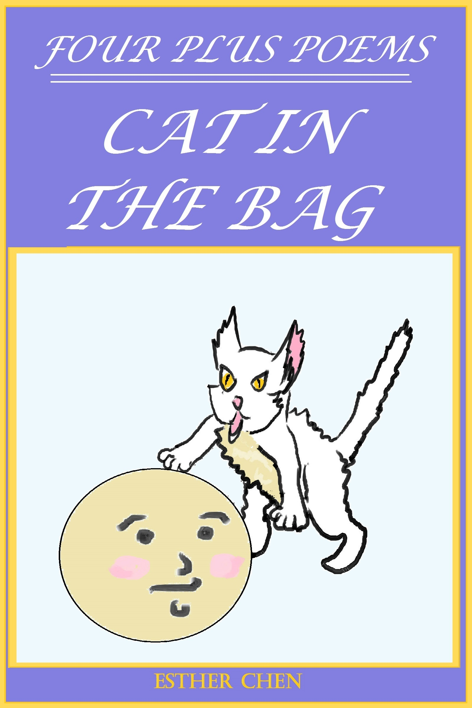 Four Plus Poems: Cat In The Bag Esther Chen