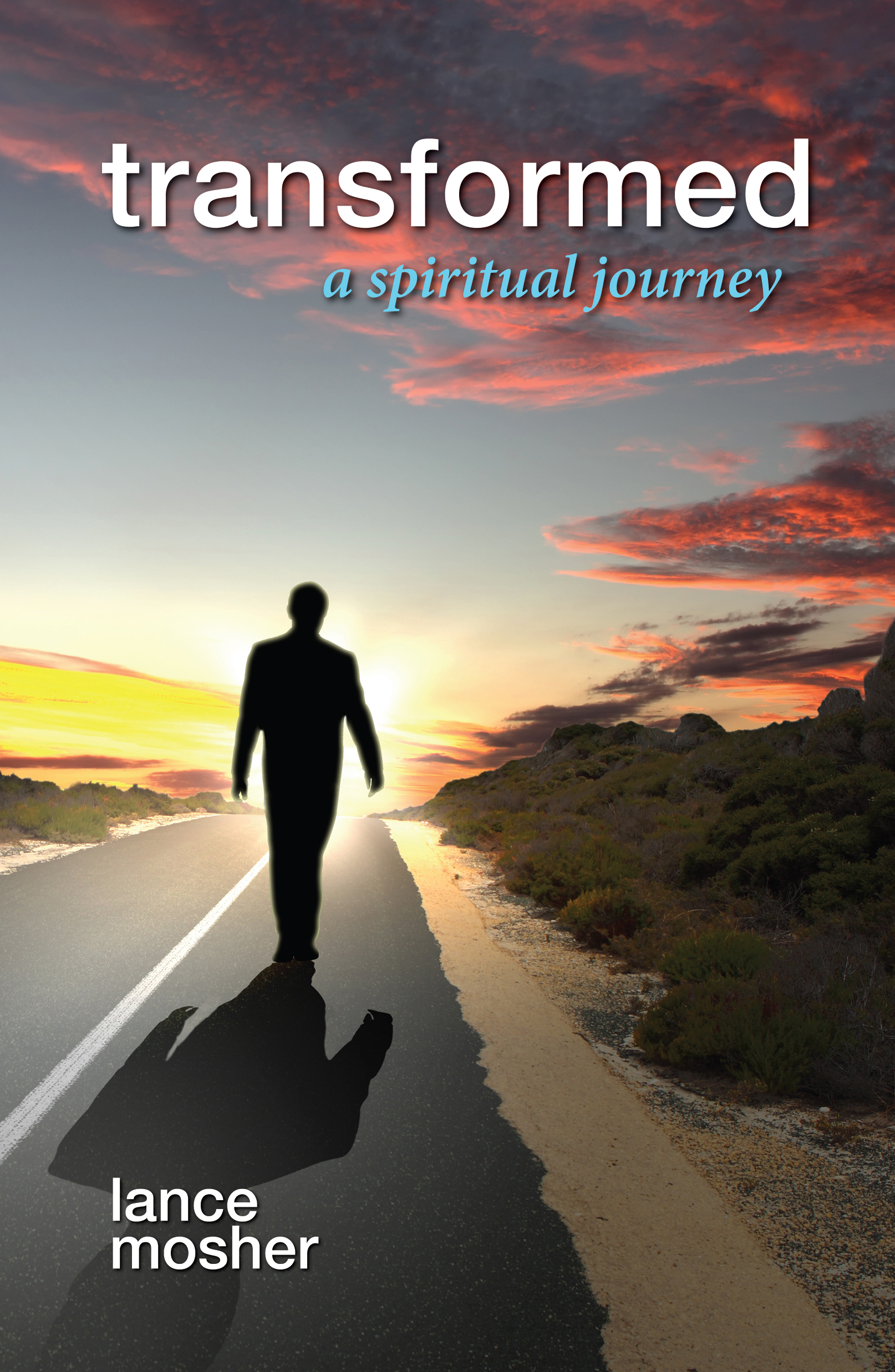 Transformed: A Spiritual Journey  by  Lance Mosher
