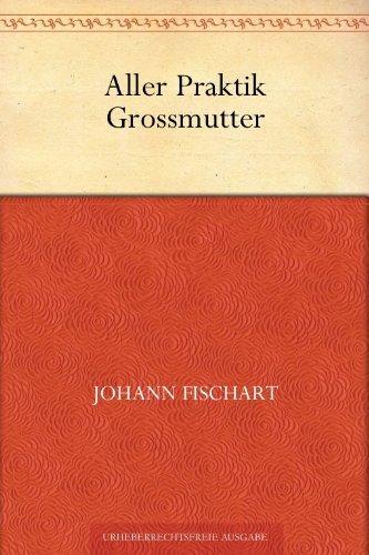 Aller Praktik Grossmutter  by  Johann Fischart