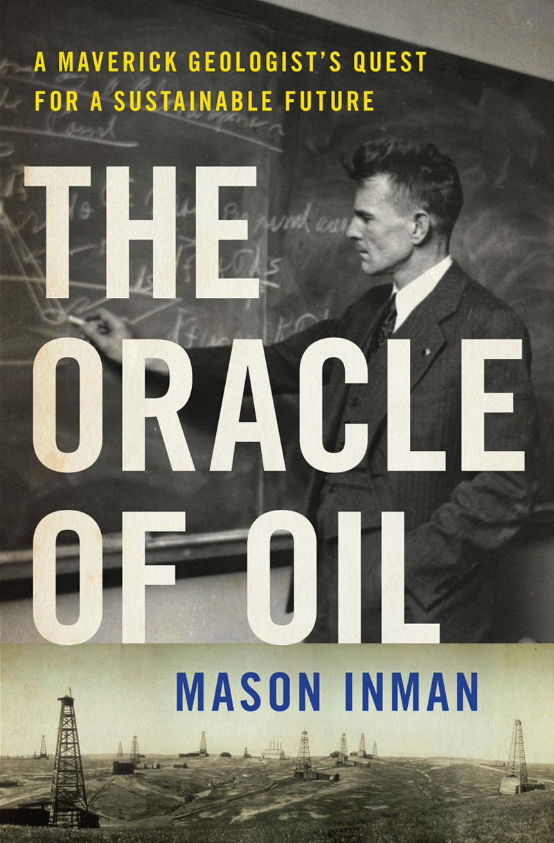 The Oracle of Oil: A Maverick Geologists Quest for a Sustainable Future Mason Inman