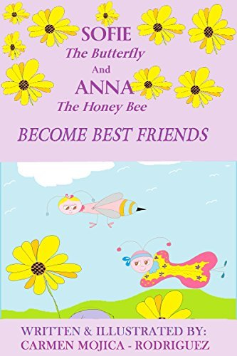 Sofie The Butterfly and Anna The Honey Bee Become Best Friends  by  Carmen Mojica - Rodriguez